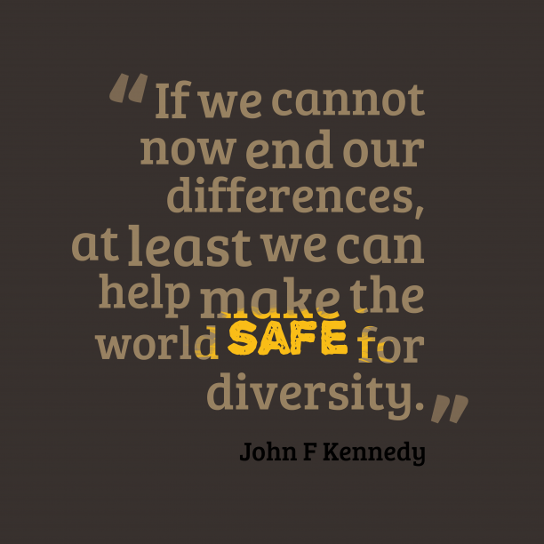 John F Kennedy 's quote about diversity. If we cannot now end…