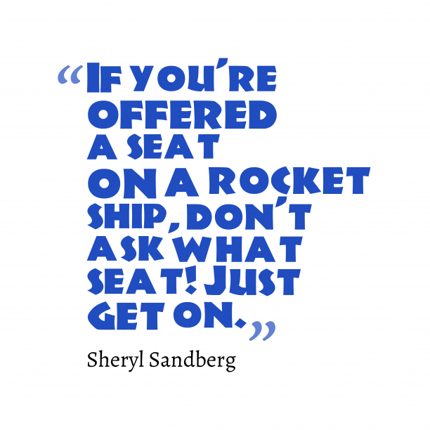 Sheryl Sandberg 's quote about . If you're offered a seat…