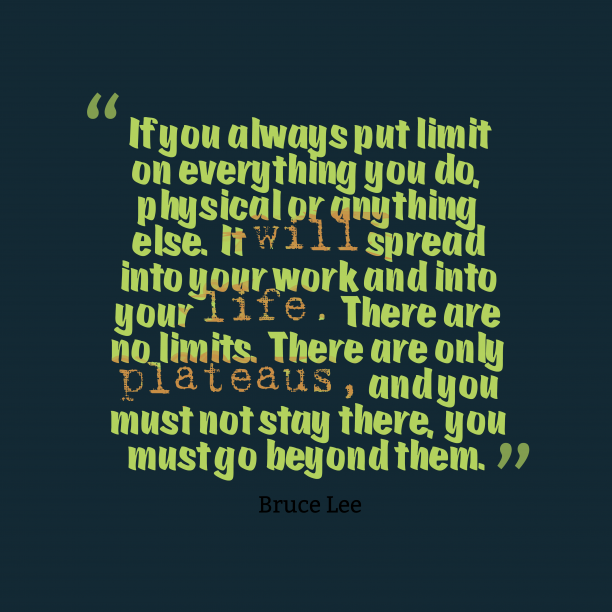 Bruce Lee 's quote about limit. If you always put limit…