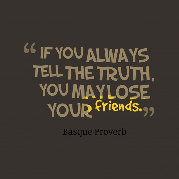 Basque proverb about truth.