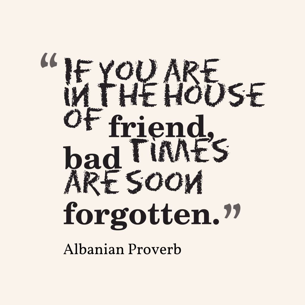 Quotes image of If you are in the house of friend, bad times are soon forgotten.