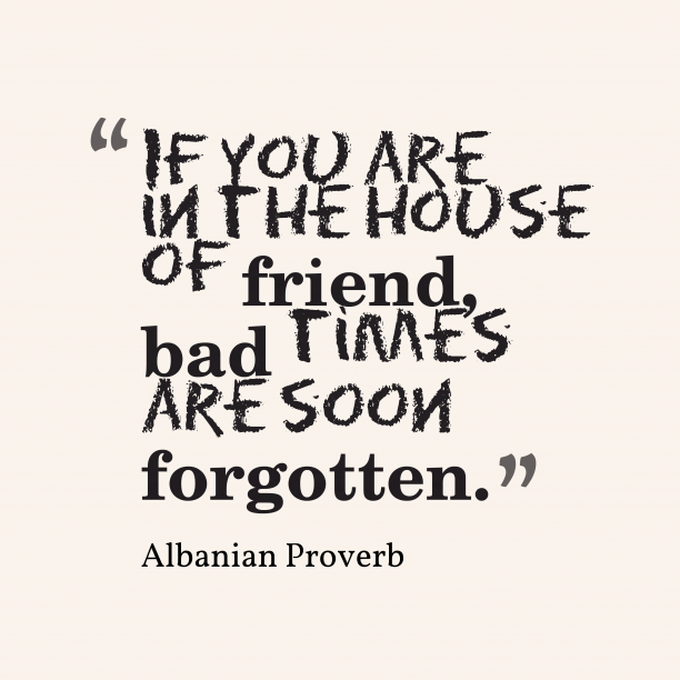 Albanian proverb about friendship.