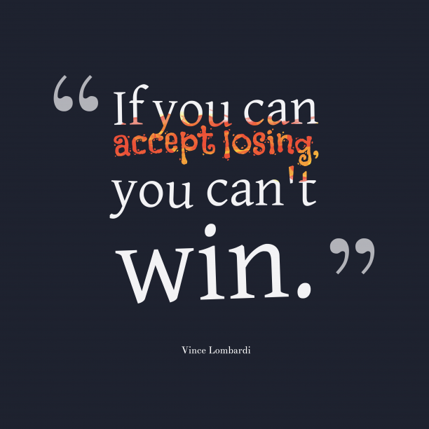 Vince Lombardi quote about lose.