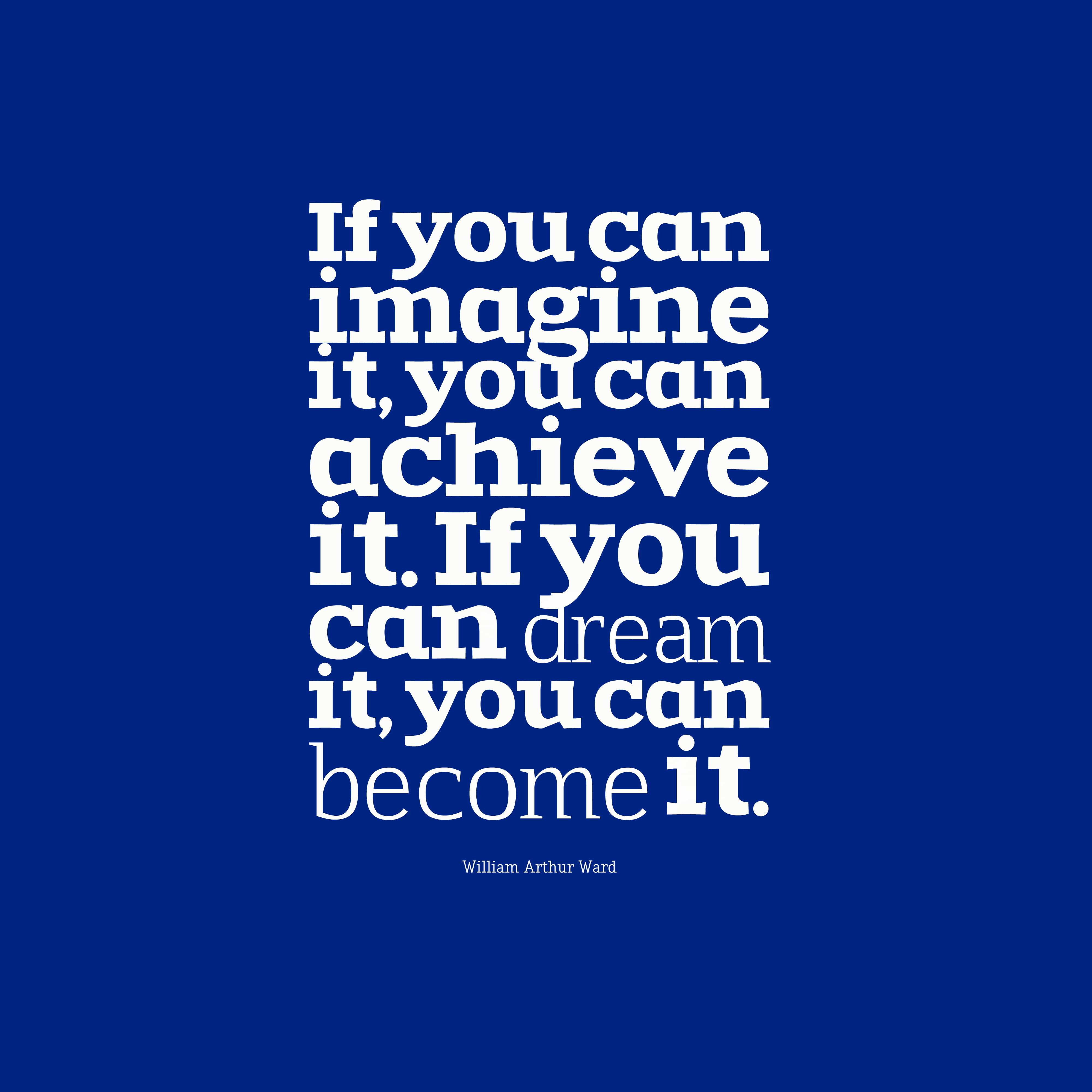 Quotes image of If you can imagine it, you can achieve it. If you can dream it, you can become it.