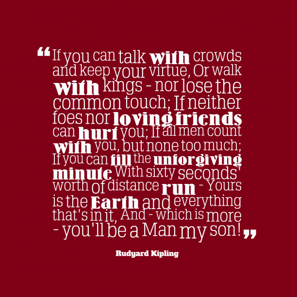 Rudyard Kipling quote about life.