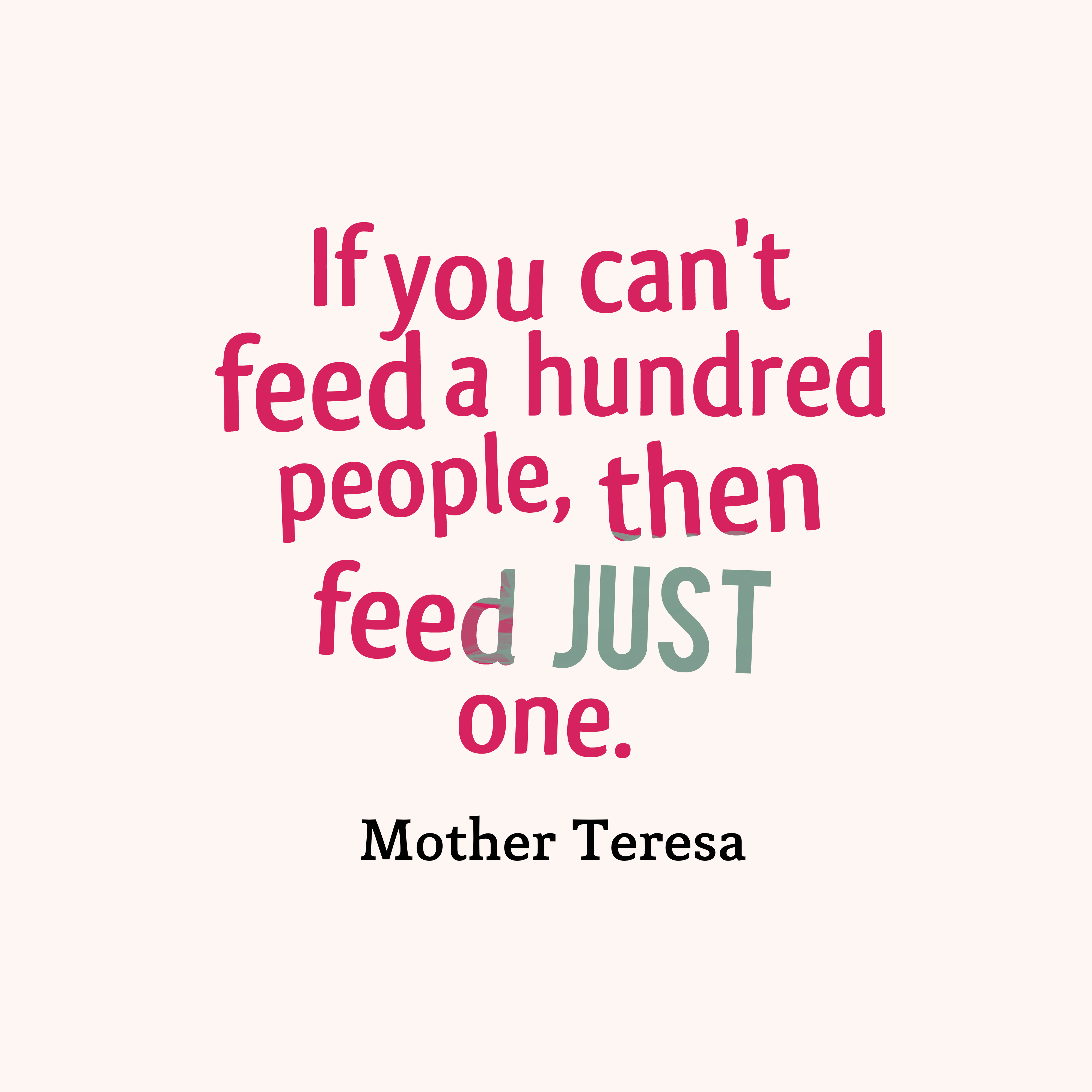 Quotes image of If you can't feed a hundred people, then feed just one.
