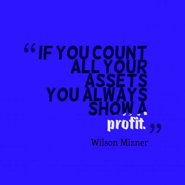 Wilson Mizner 's quote about . If you count all your…