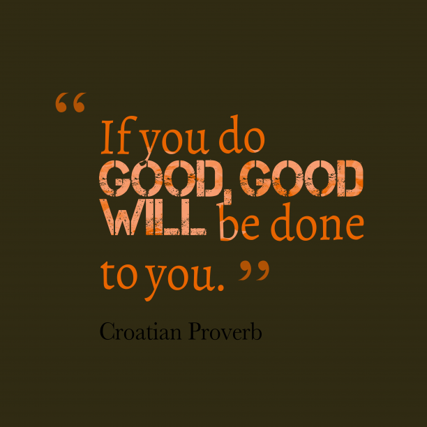 Croatian proverb about good.