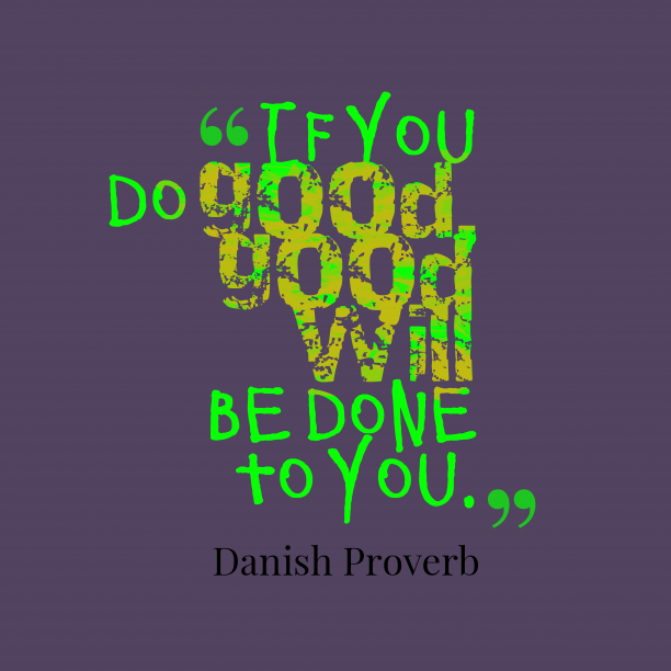 Danish proverb about reward.