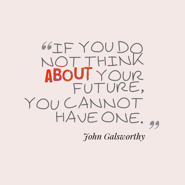 John Galsworthy quote about future.