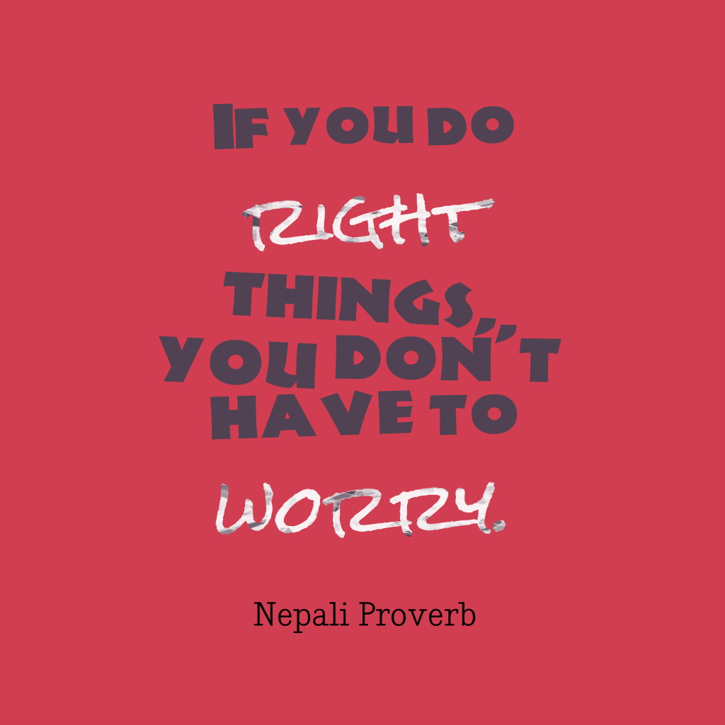 Quotes image of If you do right things, you don't have to worry.