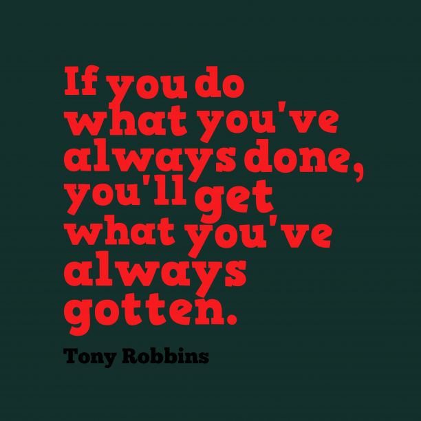 Tony Robbins quote about gotten.