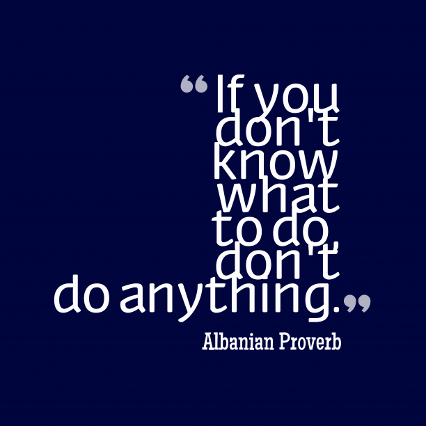 Albanian proverb about life.
