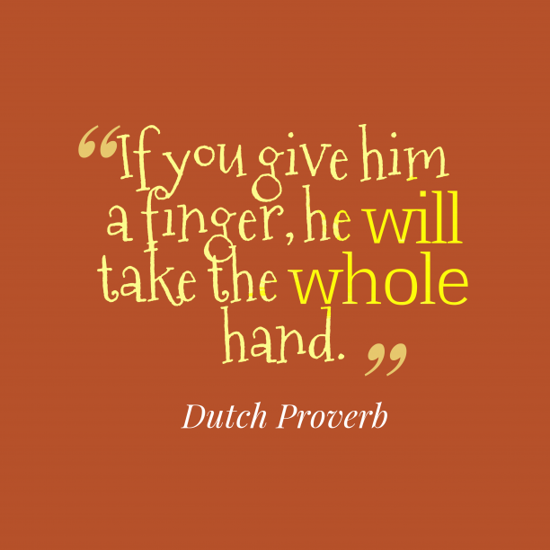 Dutch Wisdom 's quote about Kindness. If you give him a…