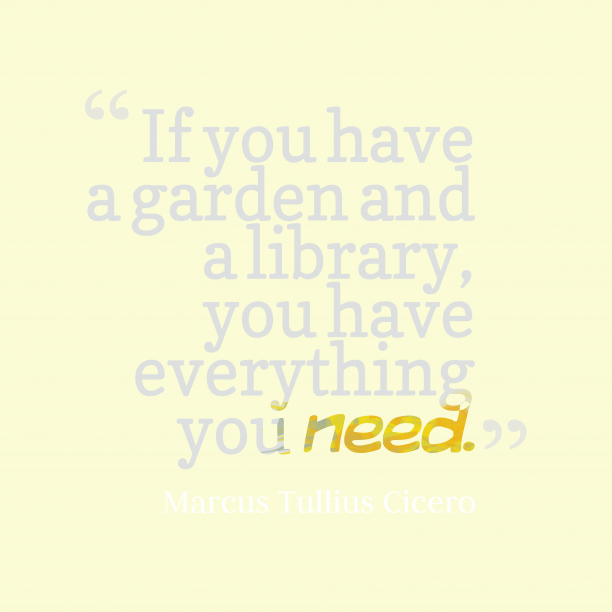 Marcus Tullius Cicero 's quote about library, garden. If you have a garden…
