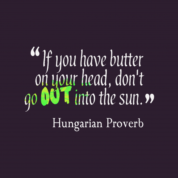 Hungarian Wisdom 's quote about . If you have butter on…