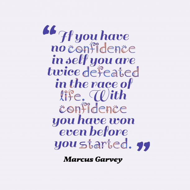 Marcus Garvey 's quote about Confidence. If you have no confidence…