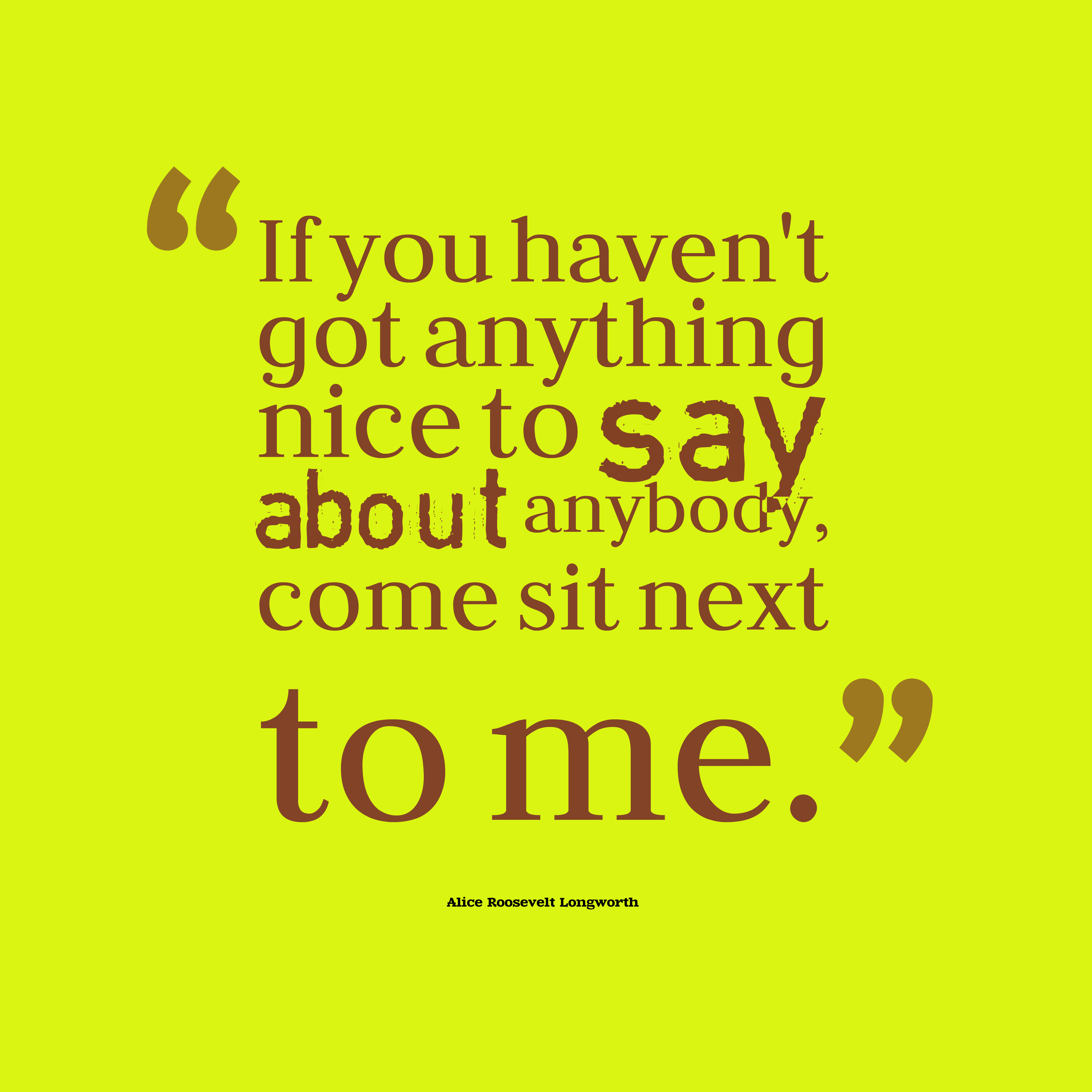 Quotes image of If you haven't got anything nice to say about anybody, come sit next to me.