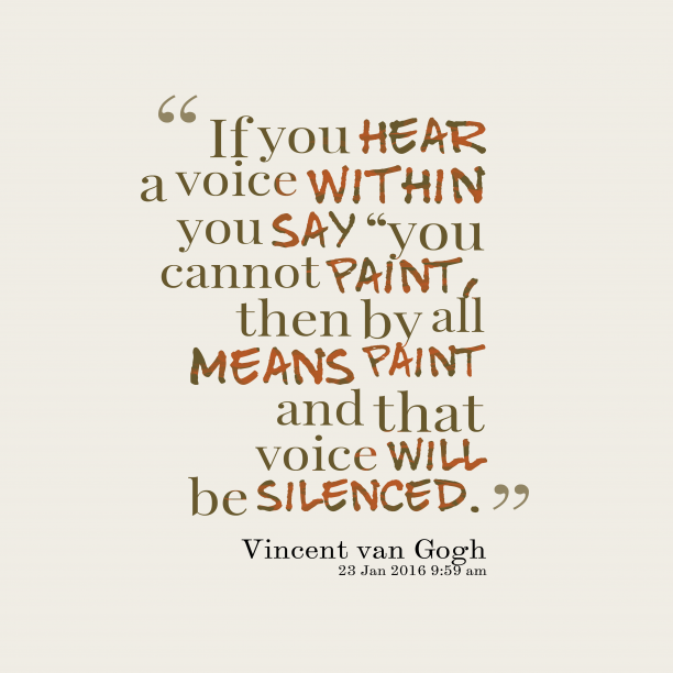 Vincent van Gogh 's quote about . If you hear a voice…