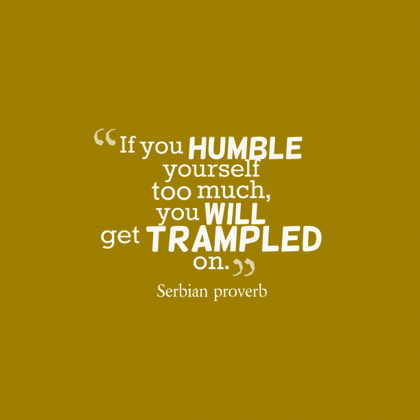 Serbian proverb 's quote about Humble. If you humble yourself too…