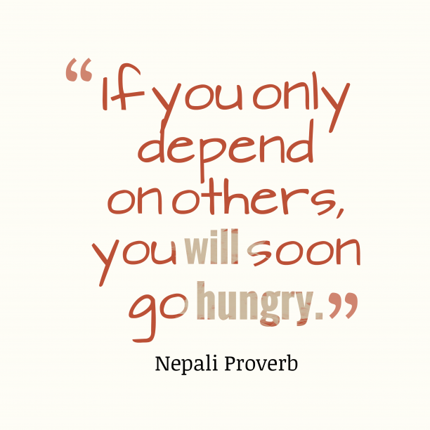 Nepali Wisdom 's quote about Hungry. If you only depend on…