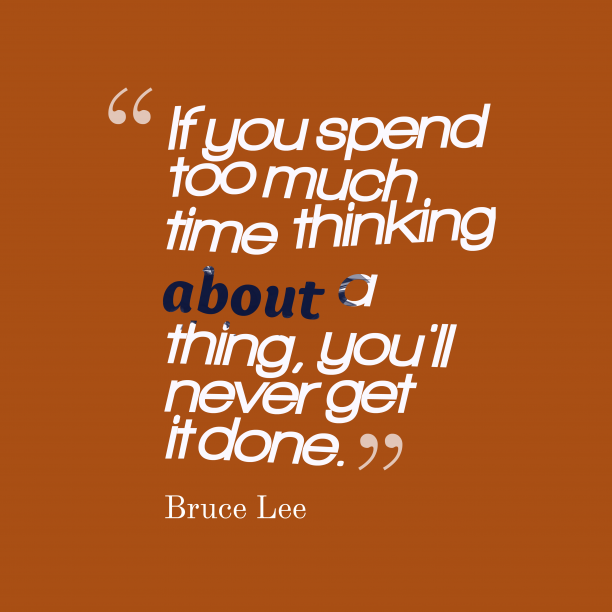 Bruce Lee 's quote about time. If you spend too much…