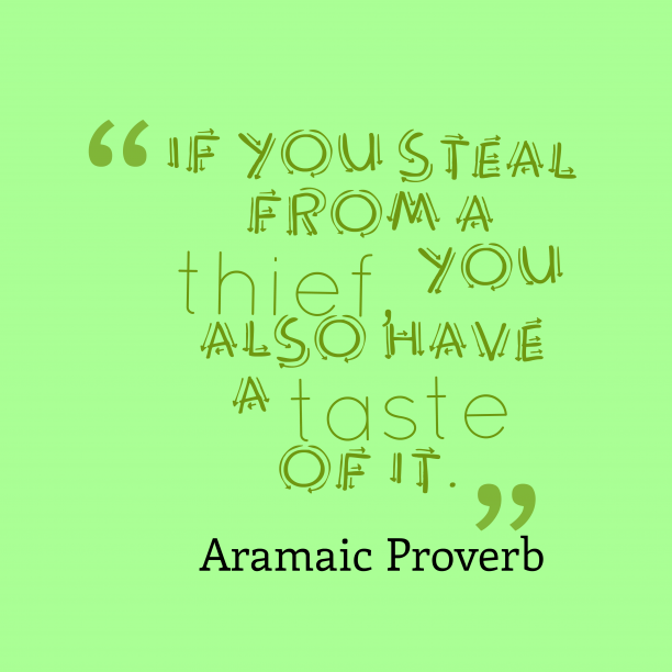 Aramaic Wisdom 's quote about . If you steal from a…