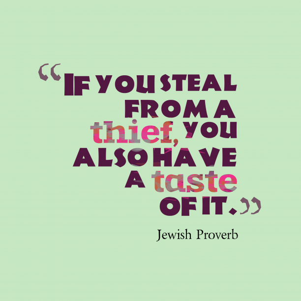 Jewish Wisdom 's quote about . If you steal from a…