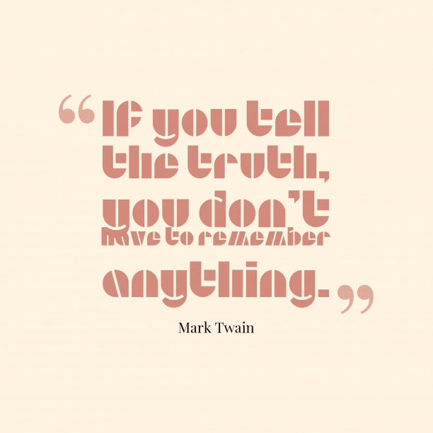 Mark Twain 's quote about truth. If you tell the truth,…