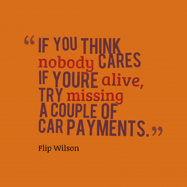 Flip Wilson 's quote about caring, life. If you think nobody cares…