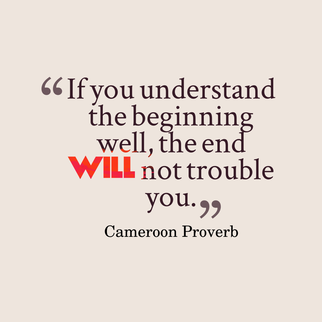 Cameroon proverb about beginning.