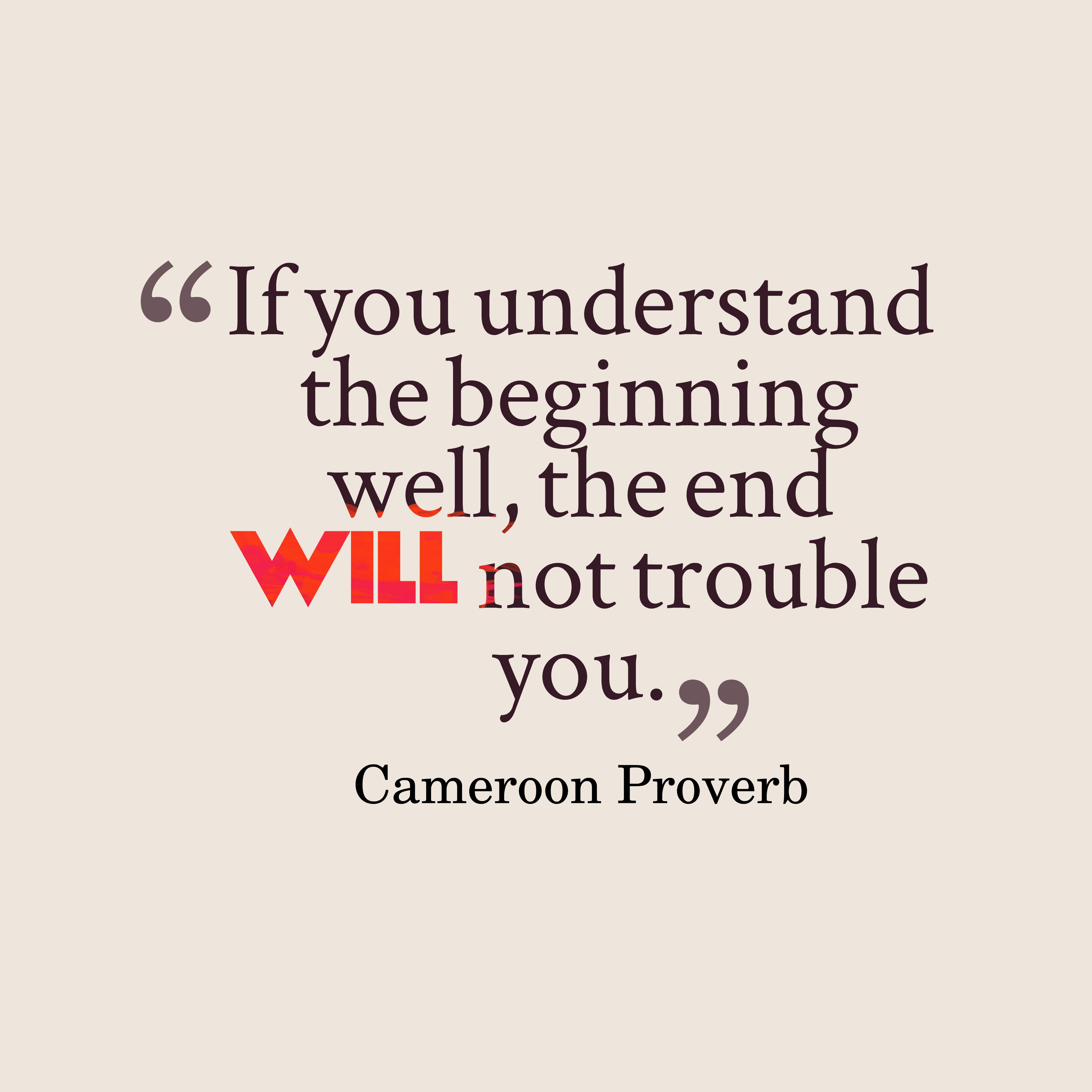 Quotes image of If you understand the beginning well, the end will not trouble you.