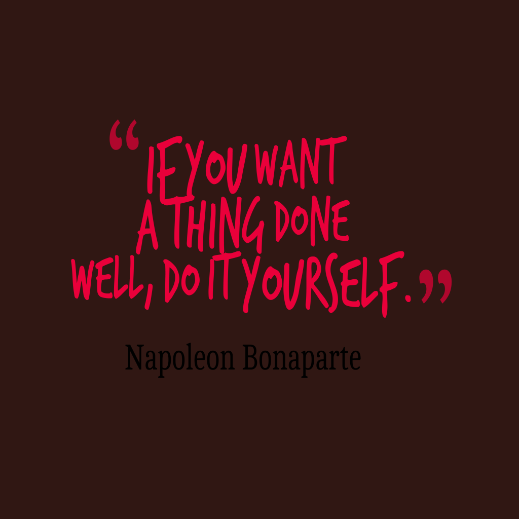 Picture napoleon bonaparte quote about well quotescover quotes image of if you want a thing done well do it yourself solutioingenieria Images
