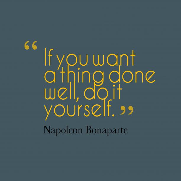 Napoleon Bonaparte quote about work.