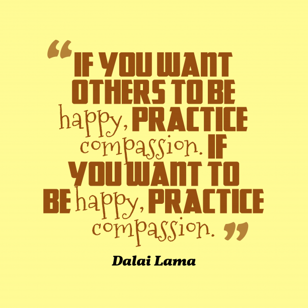 Dalai Lama 's quote about happy,compassion. If you want others to…