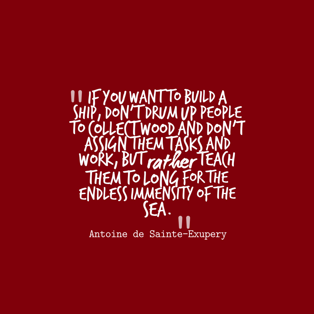 Antoine de Sainte-Exupery quote about leadership.