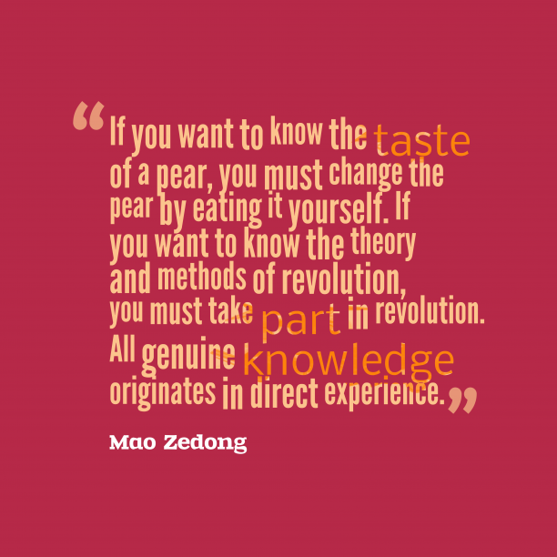 Mao Zedong 's quote about . If you want to know…