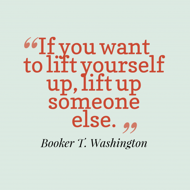 Booker T. Washington quote about lift up.