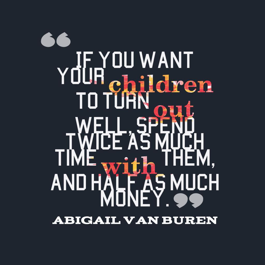 Abigail Van Buren quote about children.