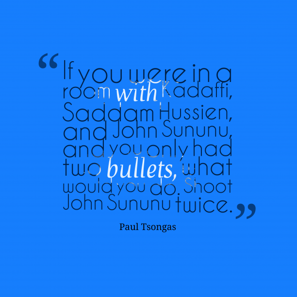 Paul Tsongas 's quote about . If you were in a…