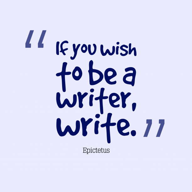 hi-res image of If you wish to be a writer, write.