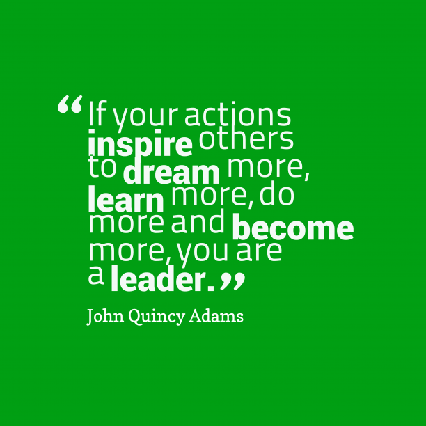 John Quincy Adams 's quote about . If your actions inspire others…