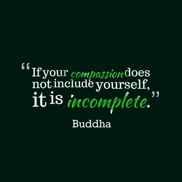 Buddha 's quote about compassion, caring. If your compassion does not…