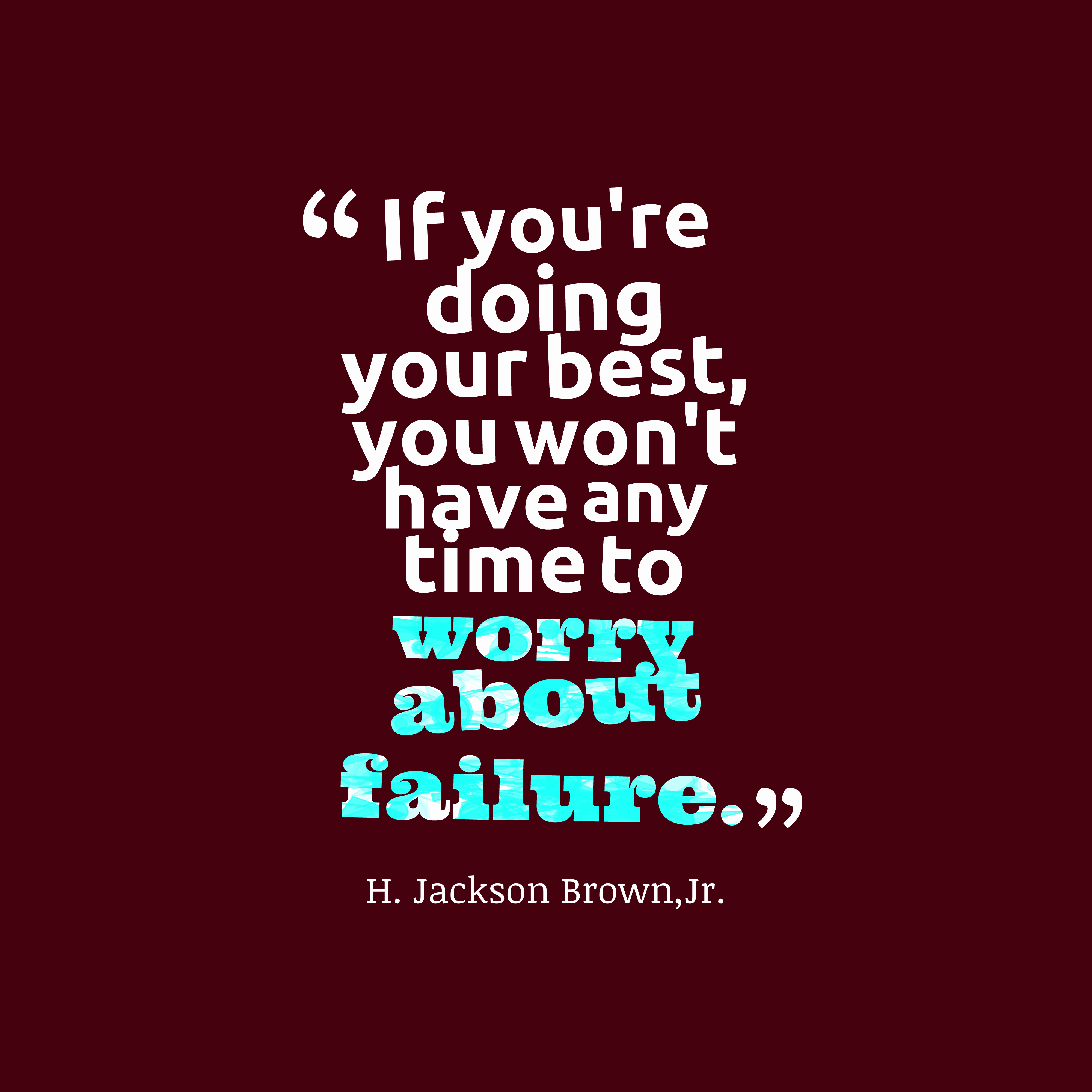 Quotes image of If you're doing your best, you won't have any time to worry about failure.