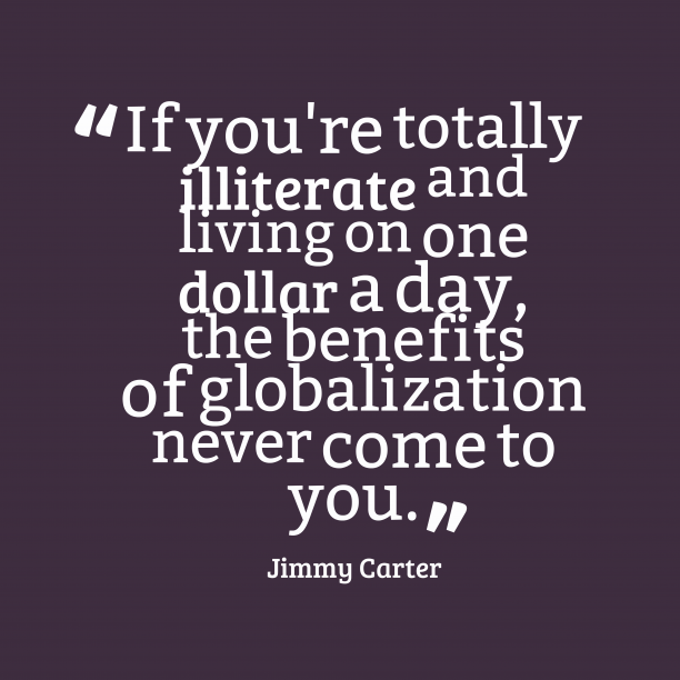 Jimmy Carter 's quote about life. If you're totally illiterate and…