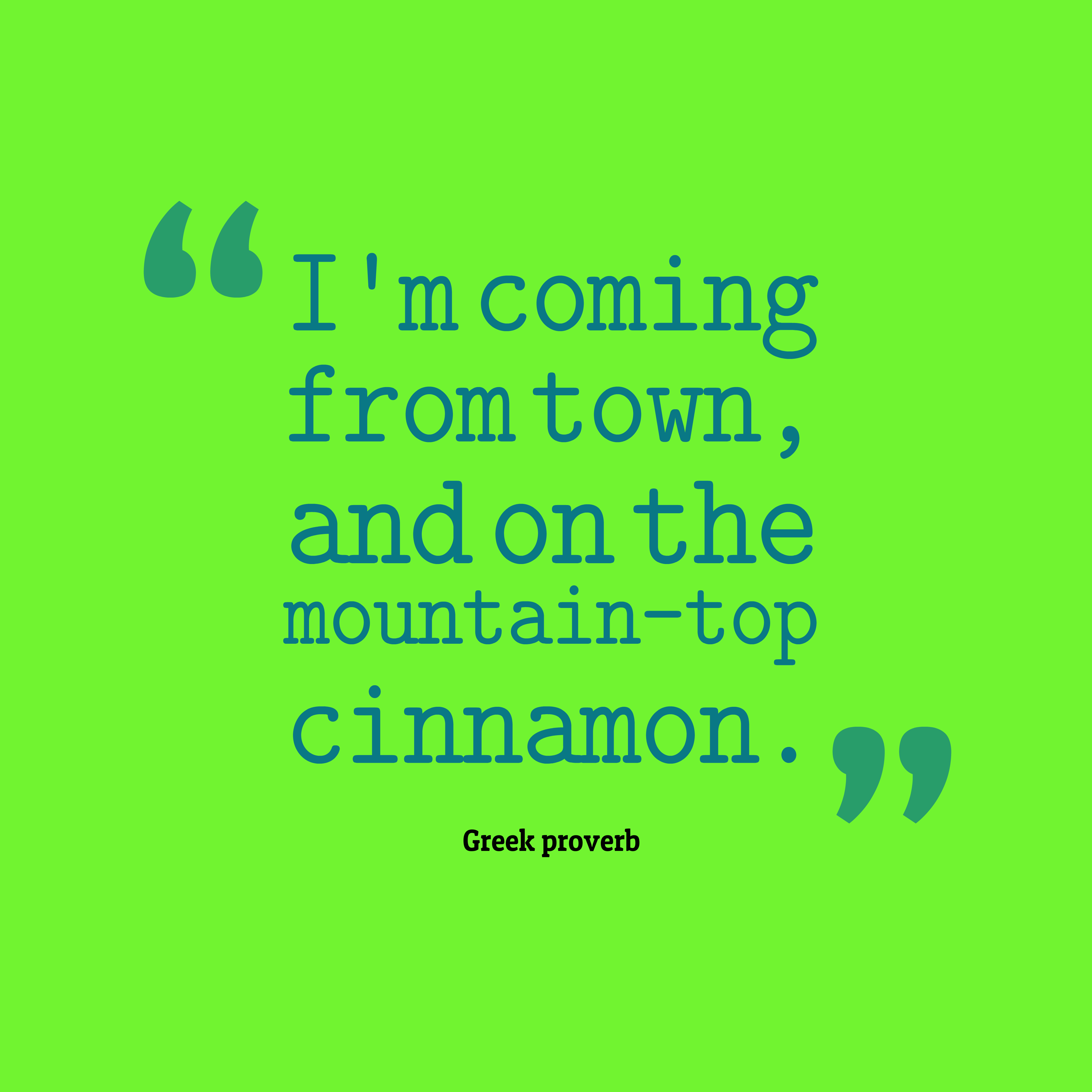 Quotes image of I'm coming from town, and on the mountain-top cinnamon.