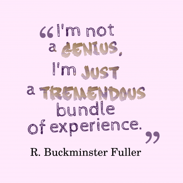 R. Buckminster Fuller 's quote about . I'm not a genius. I'm…