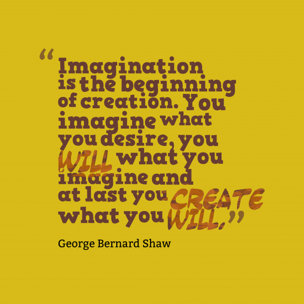 George Bernard Shaw quote about imagination.