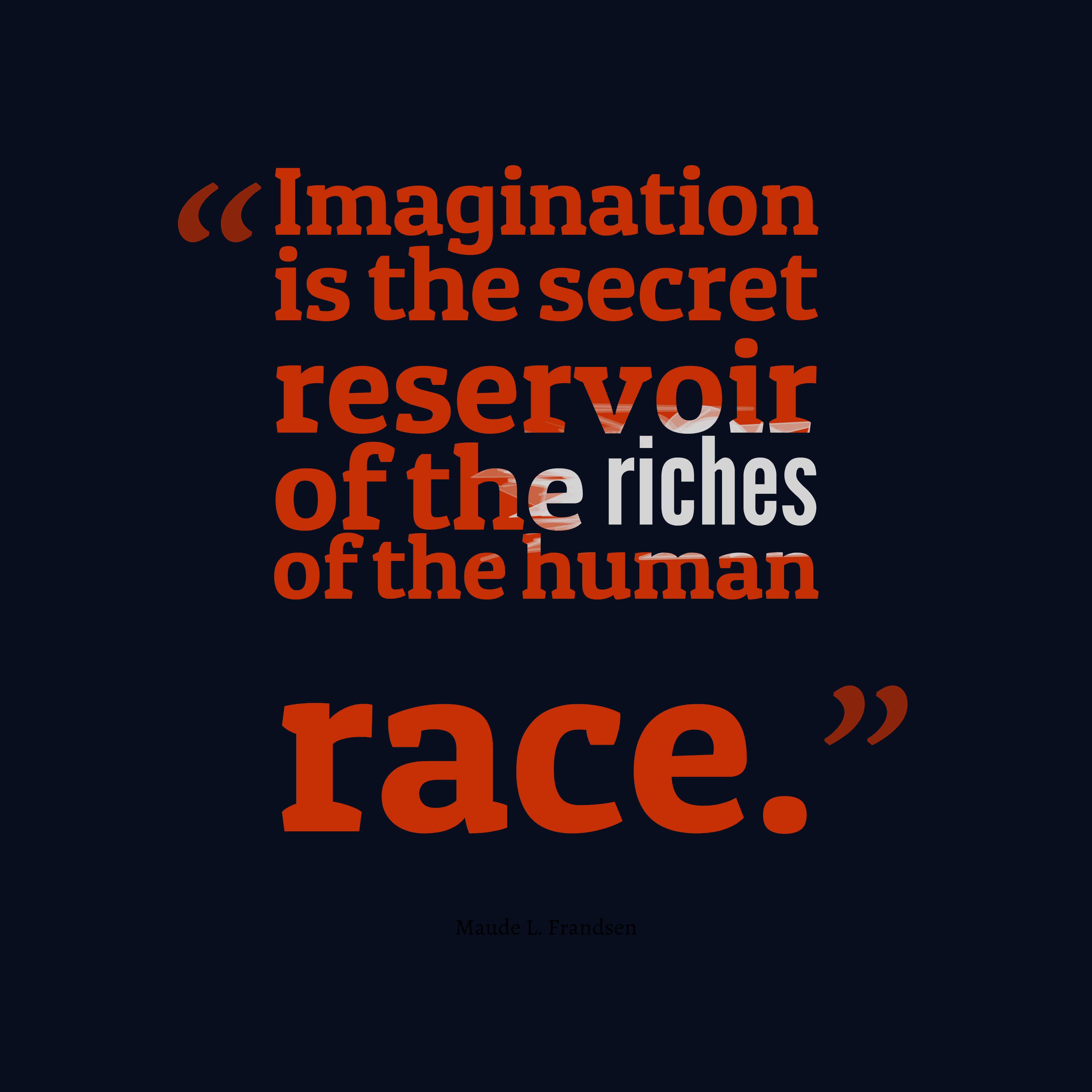Quotes image of Imagination is the secret reservoir of the riches of the human race.
