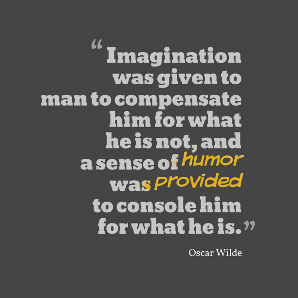 Oscar Wilde 's quote about . Imagination was given to man…